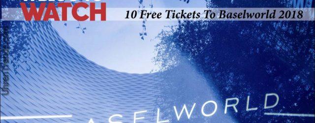 Wir geben 10 Tickets für die Baselworld 2018 Watch Show